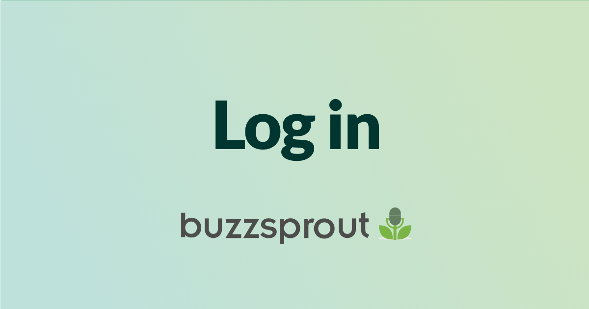 Log in to Buzzsprout